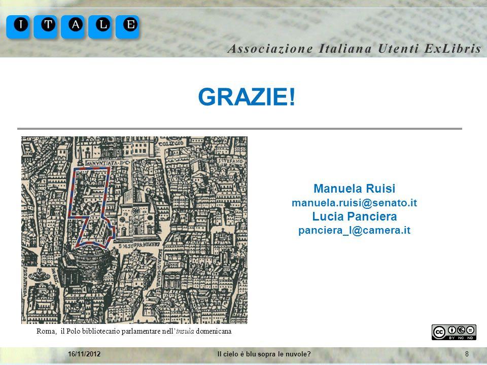 816/11/2012Il cielo è blu sopra le nuvole? GRAZIE! Manuela Ruisi manuela.ruisi@senato.it Lucia Panciera panciera_l@camera.it Roma, il Polo bibliotecar
