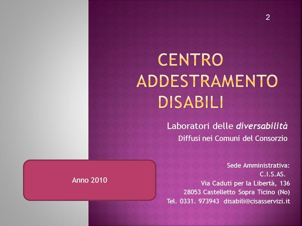 Sede Amministrativa: C.I.S.AS. Via Caduti per la Libertà, 136 28053 Castelletto Sopra Ticino (No) Tel. 0331. 973943 disabili@cisasservizi.it Laborator