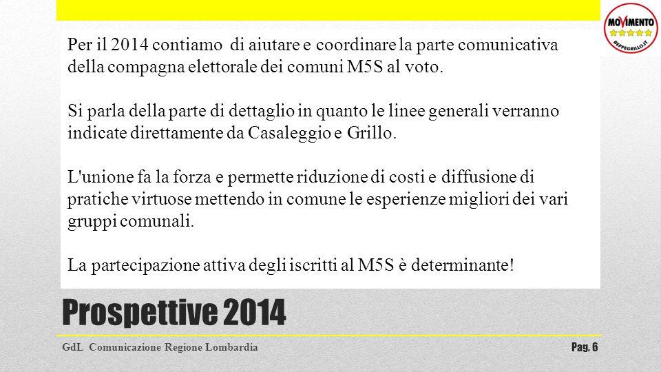 Prospettive 2014 GdL Comunicazione Regione LombardiaPag. 6 Per il 2014 contiamo di aiutare e coordinare la parte comunicativa della compagna elettoral