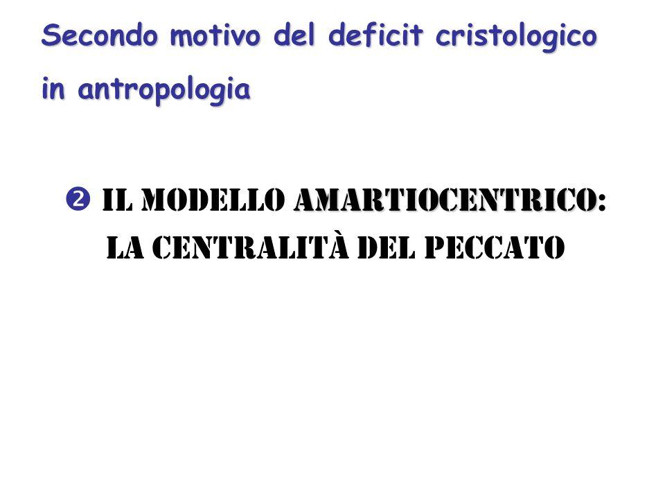 amartiocentrico Il modello amartiocentrico: la centralità del peccato Secondo motivo del deficit cristologico in antropologia