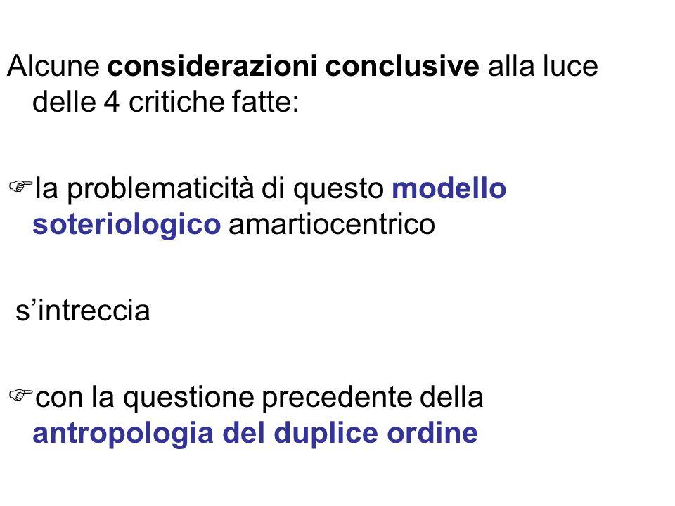 Alcune considerazioni conclusive alla luce delle 4 critiche fatte: la problematicità di questo modello soteriologico amartiocentrico sintreccia con la