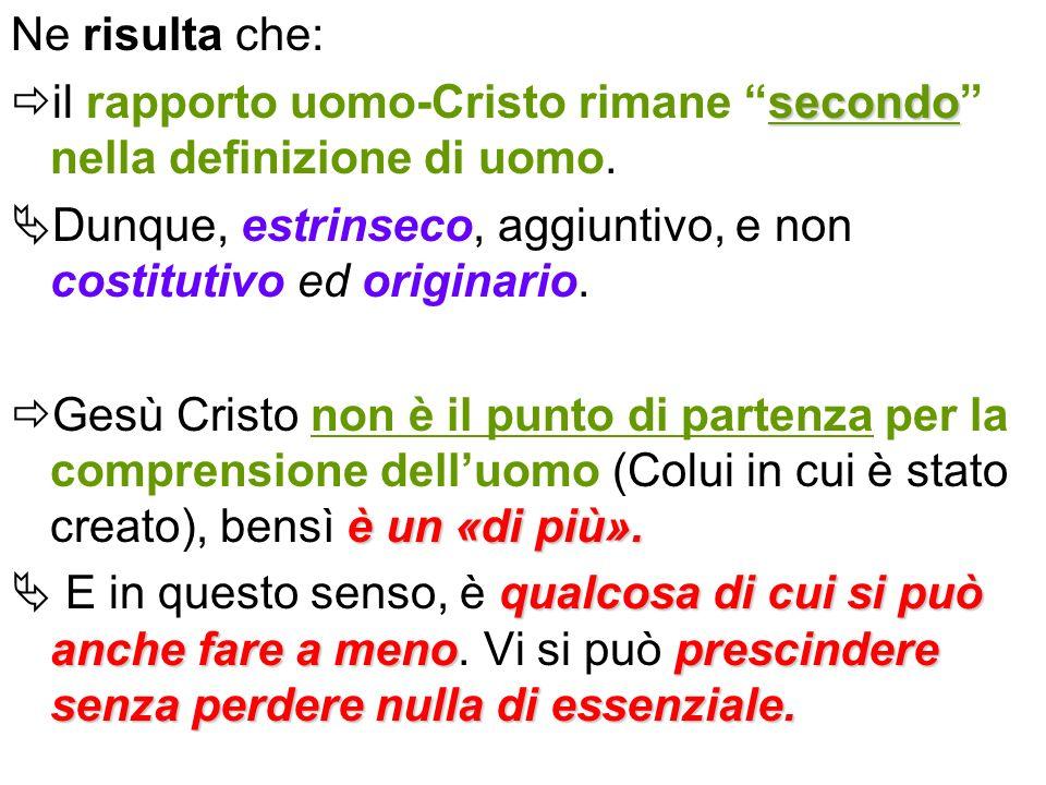 Ne risulta che: secondo il rapporto uomo-Cristo rimane secondo nella definizione di uomo. Dunque, estrinseco, aggiuntivo, e non costitutivo ed origina