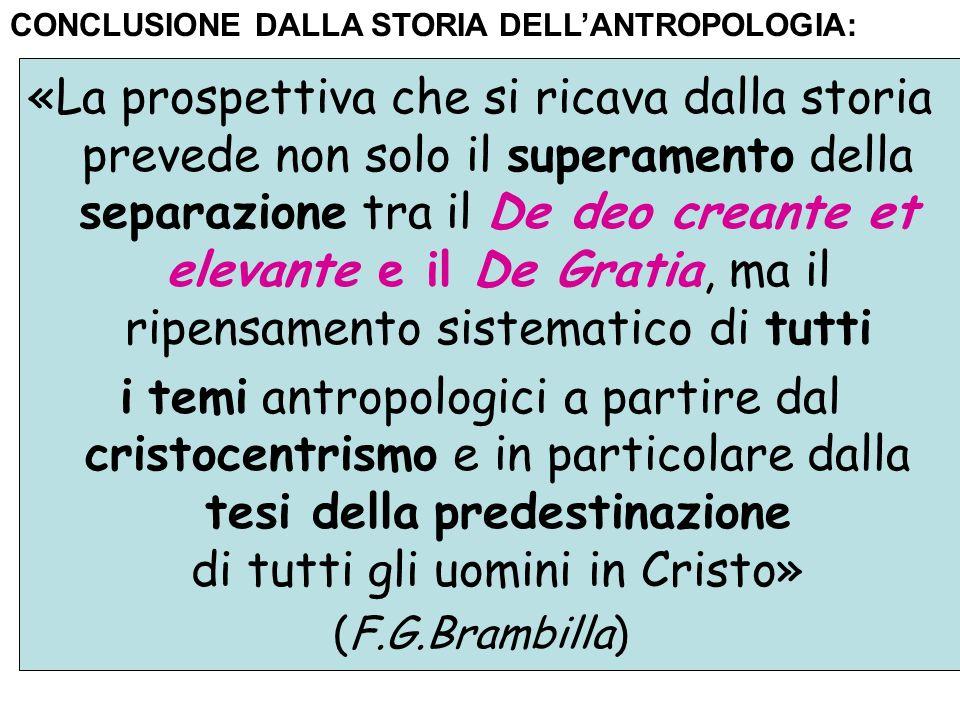 «La prospettiva che si ricava dalla storia prevede non solo il superamento della separazione tra il De deo creante et elevante e il De Gratia, ma il r