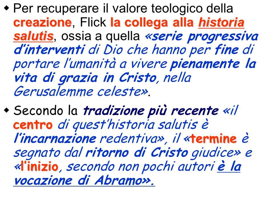 creazionela collega alla historia salutis Per recuperare il valore teologico della creazione, Flick la collega alla historia salutis, ossia a quella «