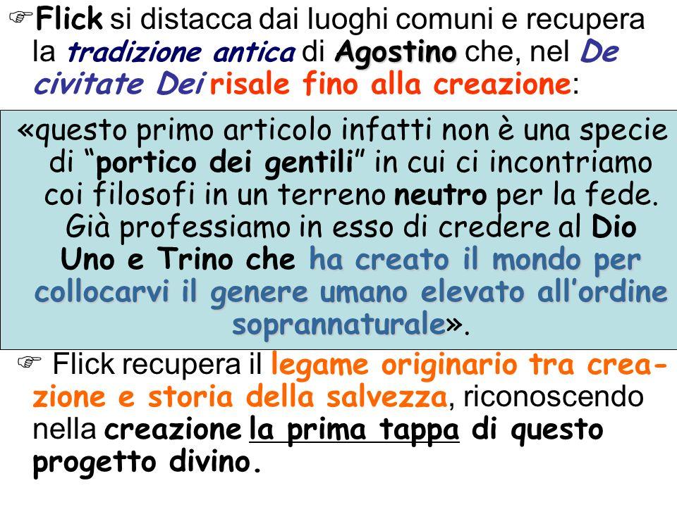 Agostino Flick si distacca dai luoghi comuni e recupera la tradizione antica di Agostino che, nel De civitate Dei risale fino alla creazione : ha crea