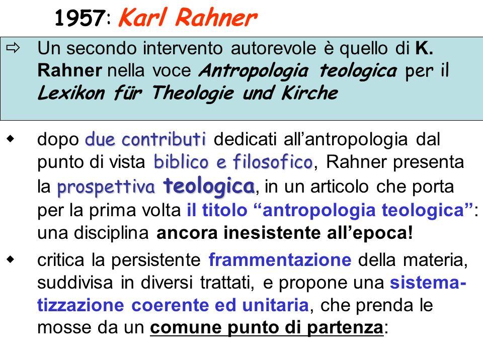 1957: Karl Rahner Un secondo intervento autorevole è quello di K. Rahner nella voce Antropologia teologica per il Lexikon für Theologie und Kirche due