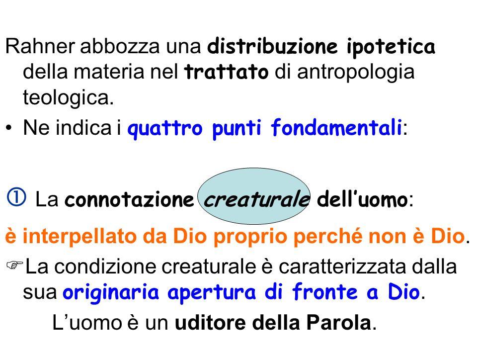 Rahner abbozza una distribuzione ipotetica della materia nel trattato di antropologia teologica. Ne indica i quattro punti fondamentali : La connotazi