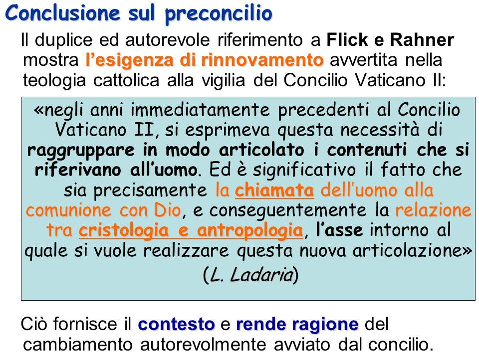Conclusione sul preconcilio lesigenza di rinnovamento Il duplice ed autorevole riferimento a Flick e Rahner mostra lesigenza di rinnovamento avvertita