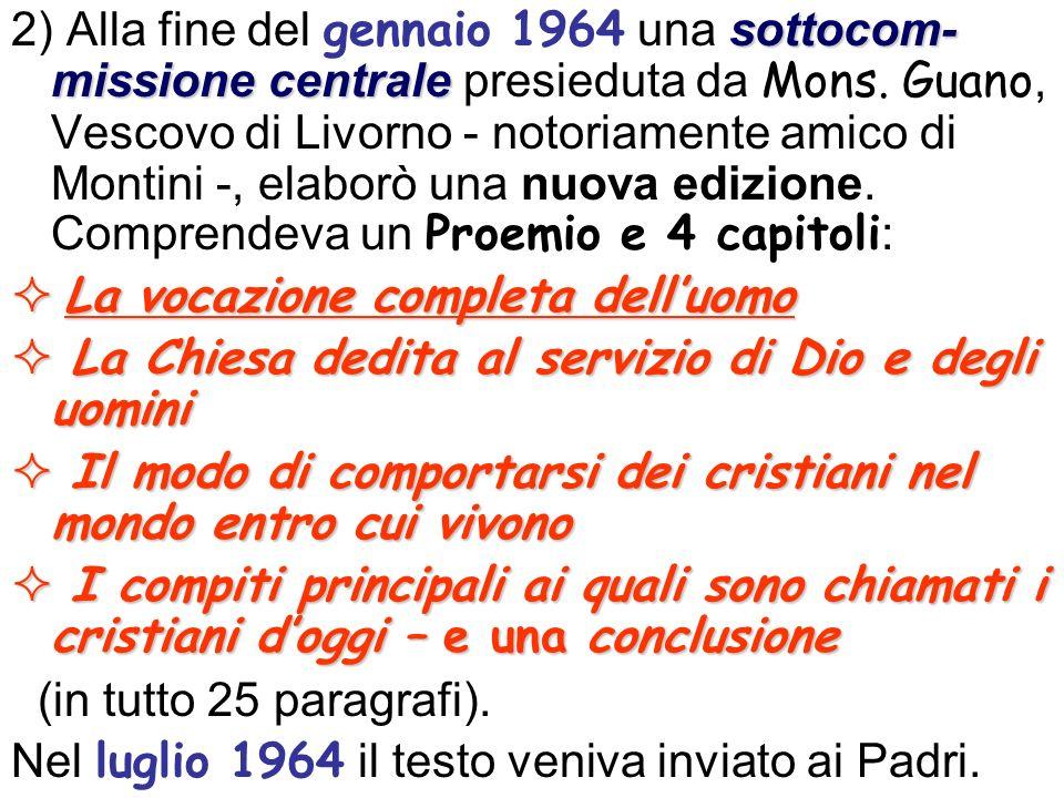 sottocom- missione centrale 2) Alla fine del gennaio 1964 una sottocom- missione centrale presieduta da Mons. Guano, Vescovo di Livorno - notoriamente