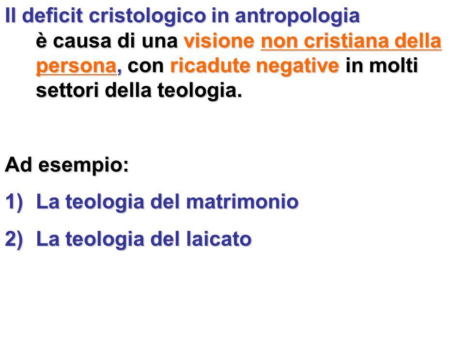 Il deficit cristologico in antropologia è causa di una visione non cristiana della persona, con ricadute negative in molti settori della teologia. Ad