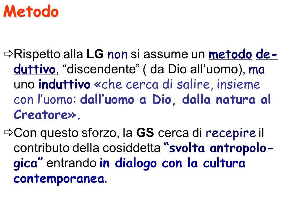 Metodo Rispetto alla LG non si assume un metodo de- duttivo, discendente ( da Dio alluomo), ma uno induttivo «che cerca di salire, insieme con luomo: