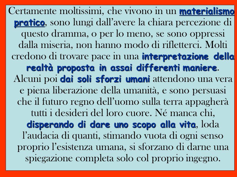 materialismo pratico interpretazione della realtà proposta in assai differentimaniere dai soli sforzi umani disperando di dare uno scopo alla vita Cer