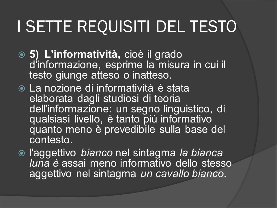 I SETTE REQUISITI DEL TESTO 5)L'informatività, cioè il grado d'informazione, esprime la misura in cui il testo giunge atteso o inatteso. La nozione di