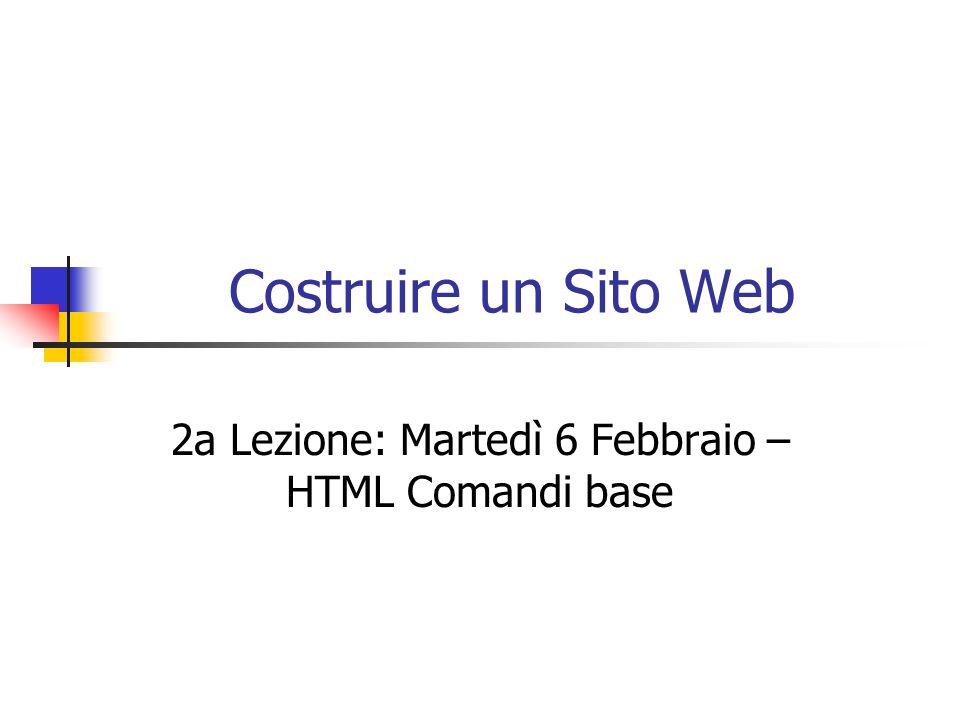 Costruire un Sito Web 2a Lezione: Martedì 6 Febbraio – HTML Comandi base