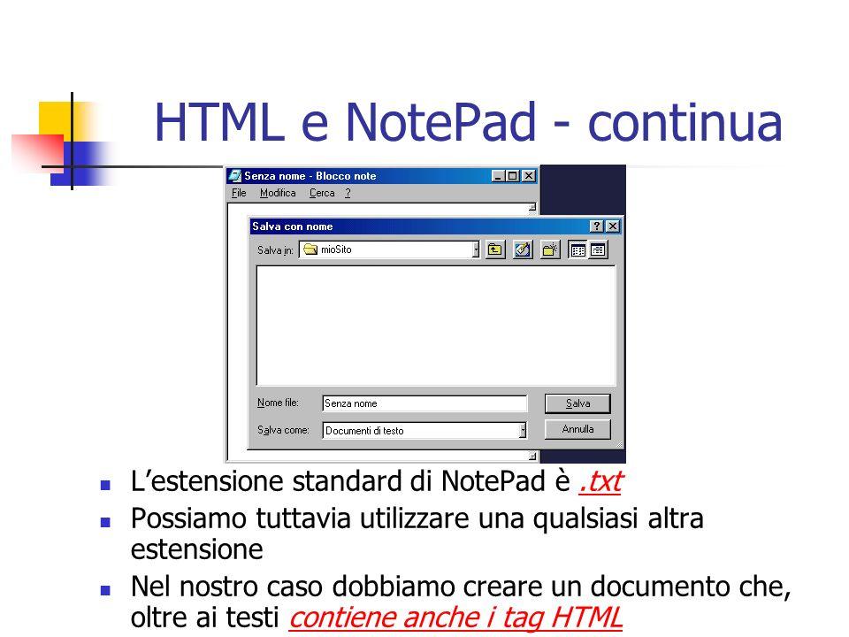 Lestensione standard di NotePad è.txt Possiamo tuttavia utilizzare una qualsiasi altra estensione Nel nostro caso dobbiamo creare un documento che, ol