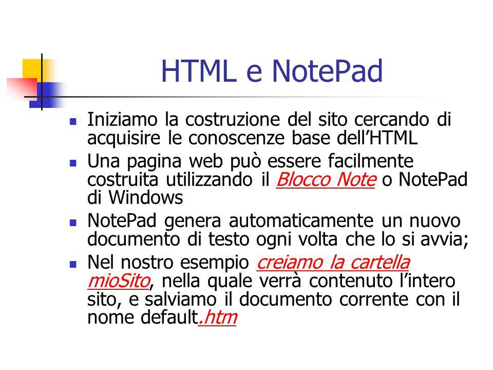 HTML e NotePad Iniziamo la costruzione del sito cercando di acquisire le conoscenze base dellHTML Una pagina web può essere facilmente costruita utili