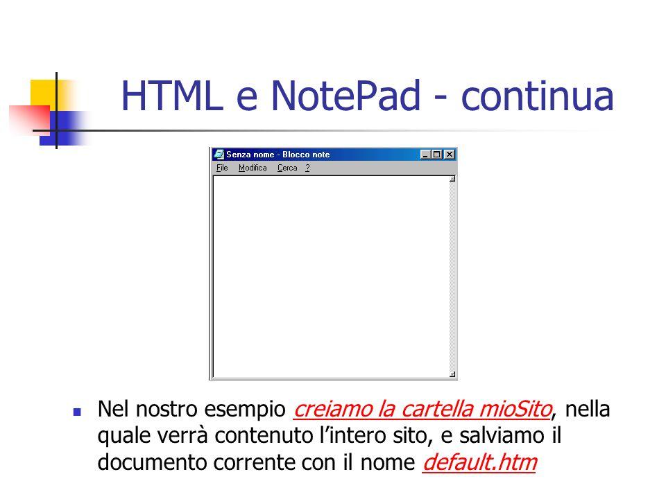 HTML e NotePad - continua Nel nostro esempio creiamo la cartella mioSito, nella quale verrà contenuto lintero sito, e salviamo il documento corrente c