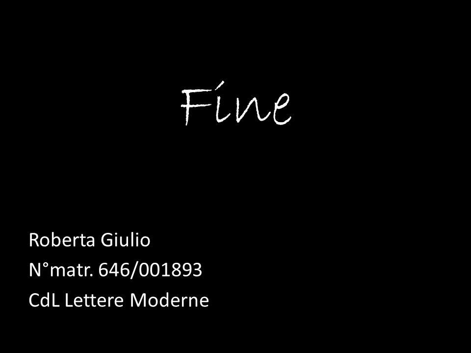 Fine Roberta Giulio N°matr. 646/001893 CdL Lettere Moderne