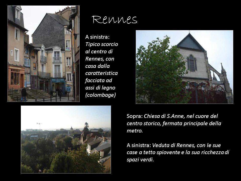 Rennes A sinistra: Tipico scorcio al centro di Rennes, con casa dalla caratteristica facciata ad assi di legno (colombage) Sopra: Chiesa di S.Anne, ne