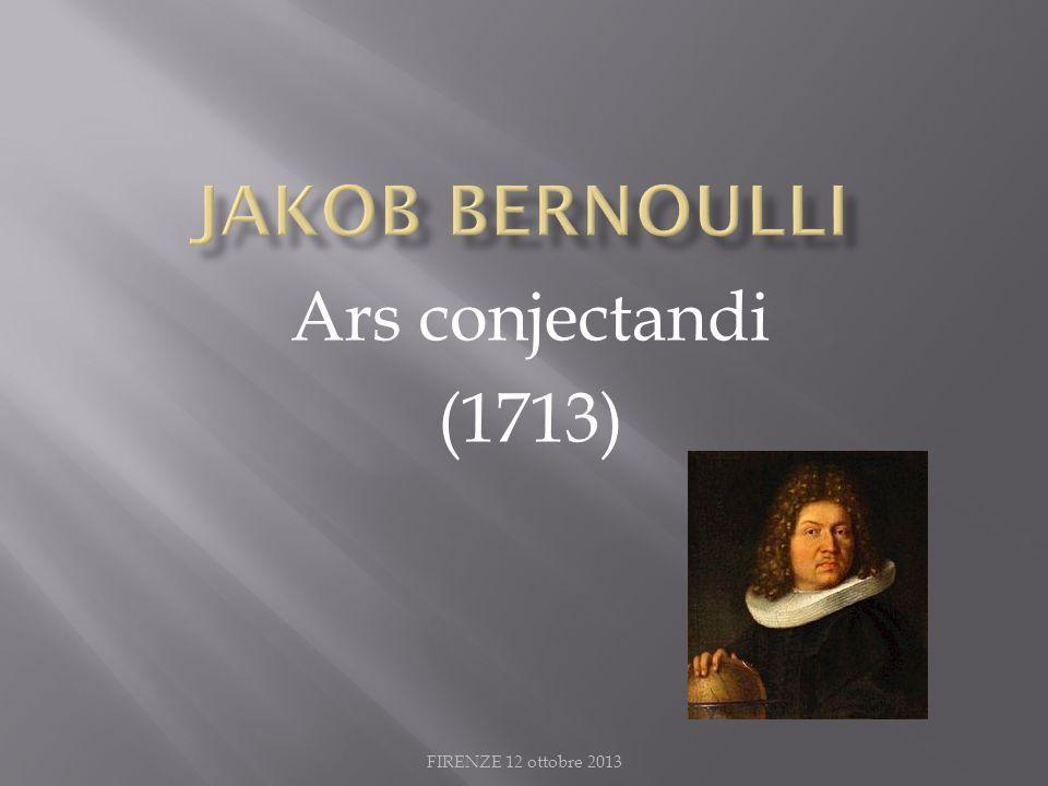 FIRENZE 12 ottobre 2013 Ars conjectandi (1713)