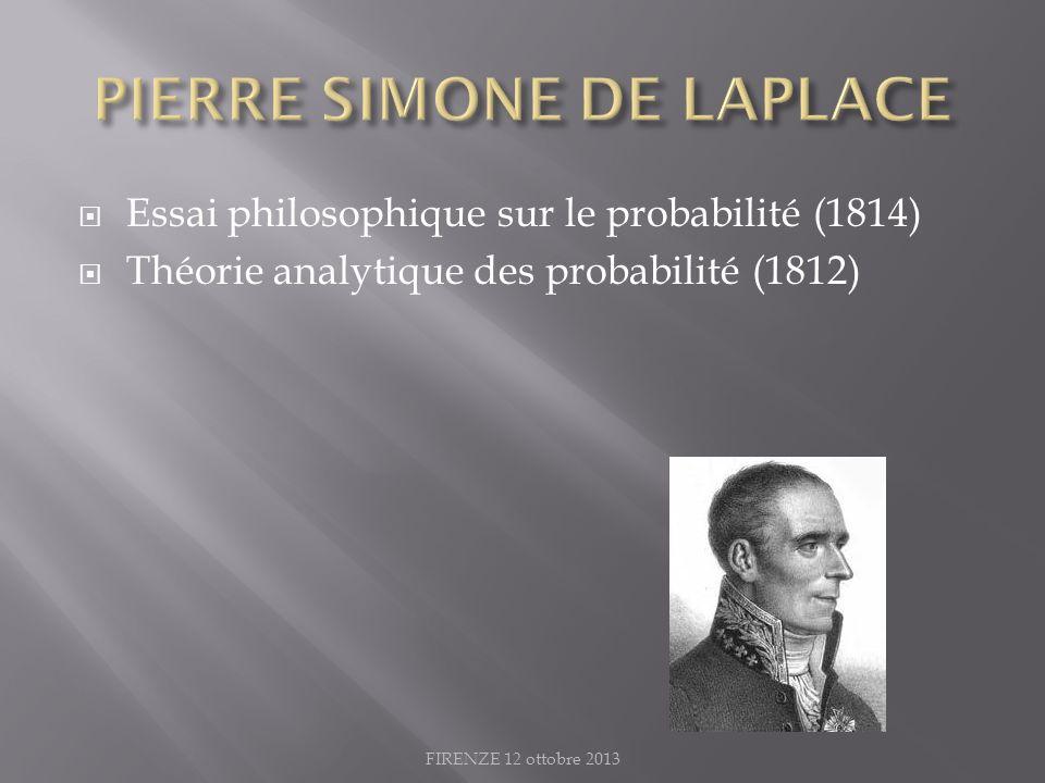 Essai philosophique sur le probabilité (1814) Théorie analytique des probabilité (1812) FIRENZE 12 ottobre 2013