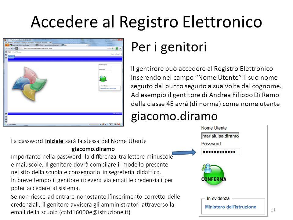 Accedere al Registro Elettronico 11 Per i genitori Il gentirore può accedere al Registro Elettronico inserendo nel campo Nome Utente il suo nome segui