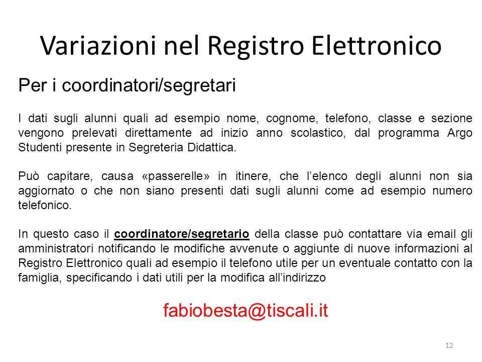 Variazioni nel Registro Elettronico 12 Per i coordinatori/segretari I dati sugli alunni quali ad esempio nome, cognome, telefono, classe e sezione ven