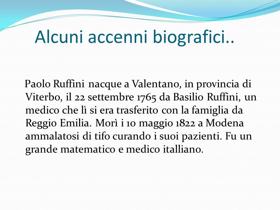 Alcuni accenni biografici.. Paolo Ruffini nacque a Valentano, in provincia di Viterbo, il 22 settembre 1765 da Basilio Ruffini, un medico che lì si er