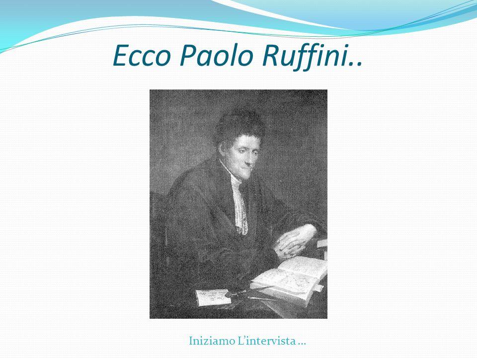 Ecco Paolo Ruffini.. Iniziamo Lintervista …