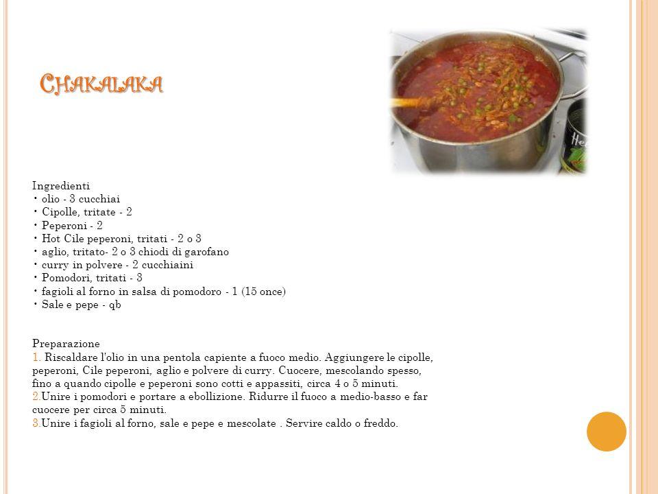 C HAKALAKA Ingredienti olio - 3 cucchiai Cipolle, tritate - 2 Peperoni - 2 Hot Cile peperoni, tritati - 2 o 3 aglio, tritato- 2 o 3 chiodi di garofano curry in polvere - 2 cucchiaini Pomodori, tritati - 3 fagioli al forno in salsa di pomodoro - 1 (15 once) Sale e pepe - qb Preparazione 1.