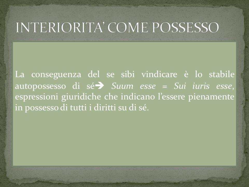 La conseguenza del se sibi vindicare è lo stabile autopossesso di sé Suum esse = Sui iuris esse, espressioni giuridiche che indicano lessere pienament