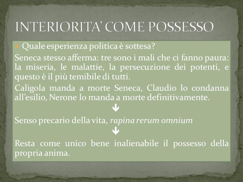 Quale esperienza politica è sottesa? Seneca stesso afferma: tre sono i mali che ci fanno paura: la miseria, le malattie, la persecuzione dei potenti,