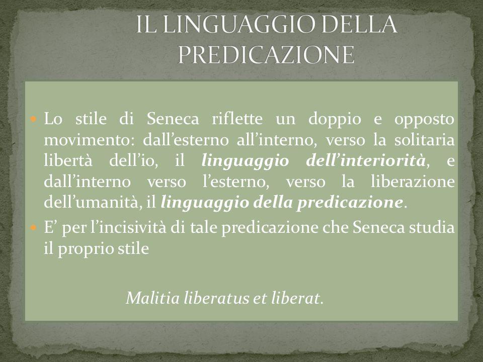 Lo stile di Seneca riflette un doppio e opposto movimento: dallesterno allinterno, verso la solitaria libertà dellio, il linguaggio dellinteriorità, e