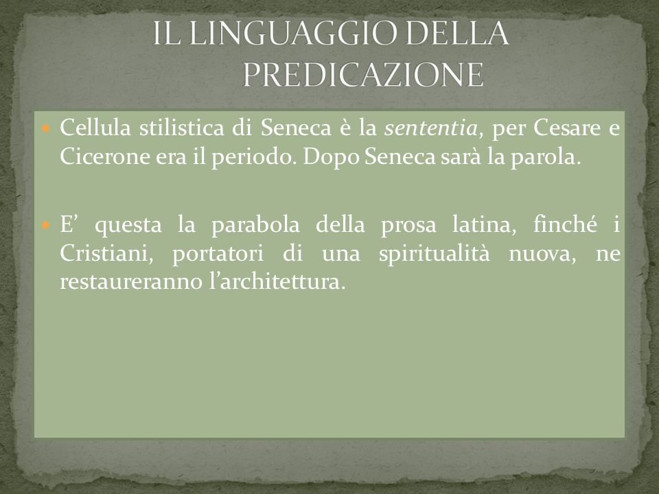 Cellula stilistica di Seneca è la sententia, per Cesare e Cicerone era il periodo. Dopo Seneca sarà la parola. E questa la parabola della prosa latina