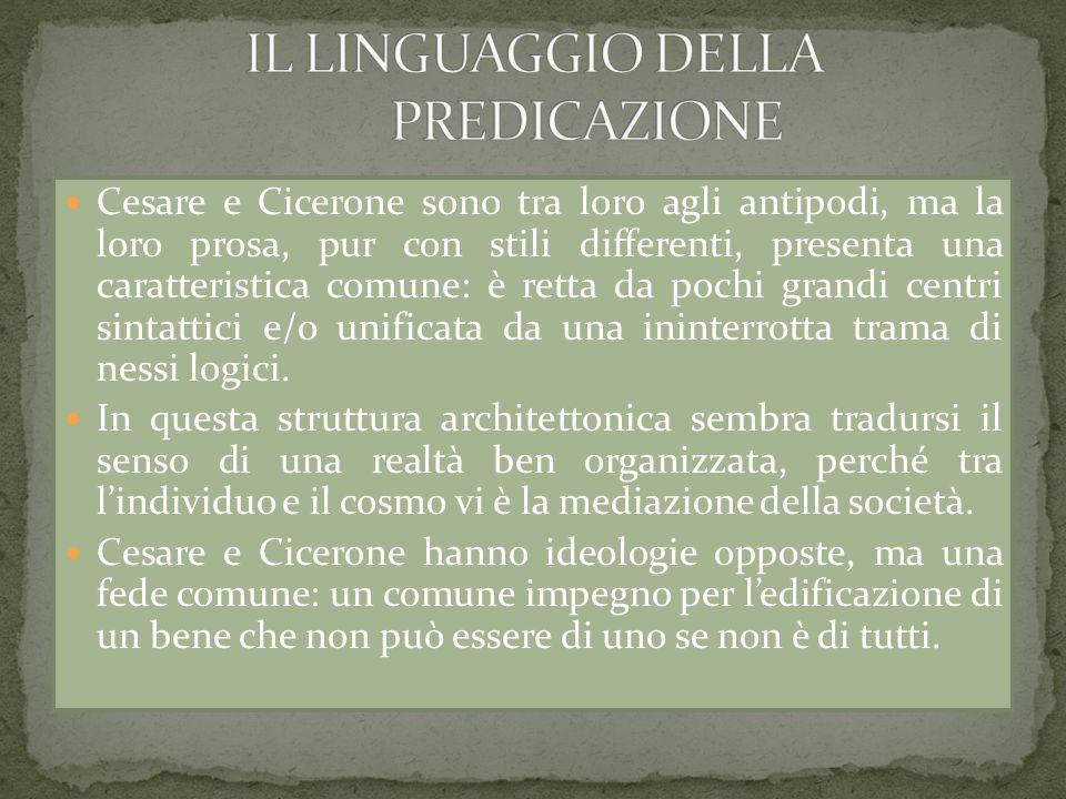 Cesare e Cicerone sono tra loro agli antipodi, ma la loro prosa, pur con stili differenti, presenta una caratteristica comune: è retta da pochi grandi