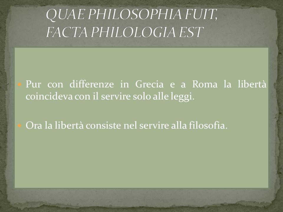 Pur con differenze in Grecia e a Roma la libertà coincideva con il servire solo alle leggi. Ora la libertà consiste nel servire alla filosofia.
