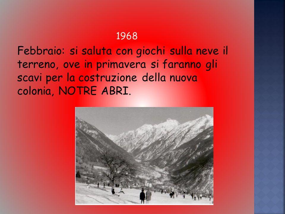 1968 Febbraio: si saluta con giochi sulla neve il terreno, ove in primavera si faranno gli scavi per la costruzione della nuova colonia, NOTRE ABRI.