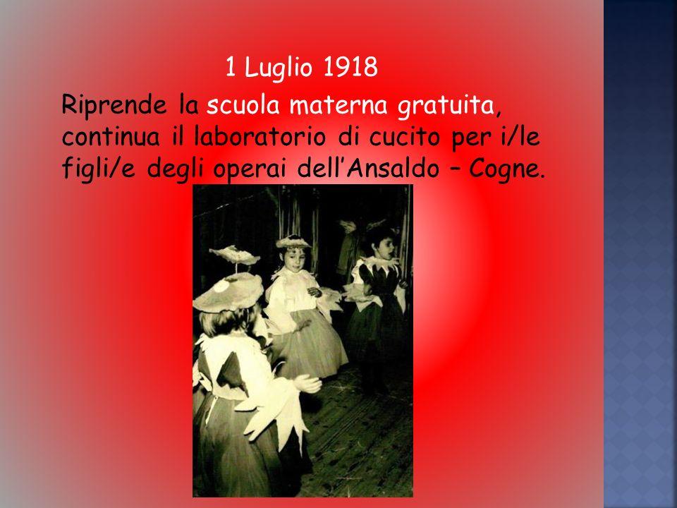 1 Luglio 1918 Riprende la scuola materna gratuita, continua il laboratorio di cucito per i/le figli/e degli operai dellAnsaldo – Cogne.