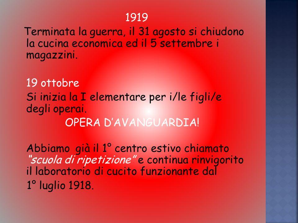 1919 Terminata la guerra, il 31 agosto si chiudono la cucina economica ed il 5 settembre i magazzini.
