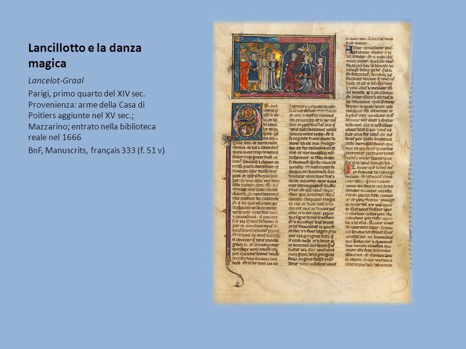 Lancillotto e la danza magica Lancelot-Graal Parigi, primo quarto del XIV sec. Provenienza: arme della Casa di Poitiers aggiunte nel XV sec.; Mazzarin