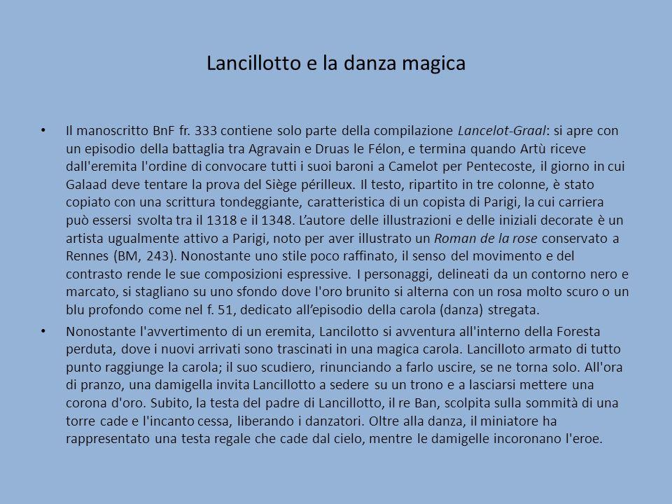 Lancillotto e la danza magica Il manoscritto BnF fr. 333 contiene solo parte della compilazione Lancelot-Graal: si apre con un episodio della battagli