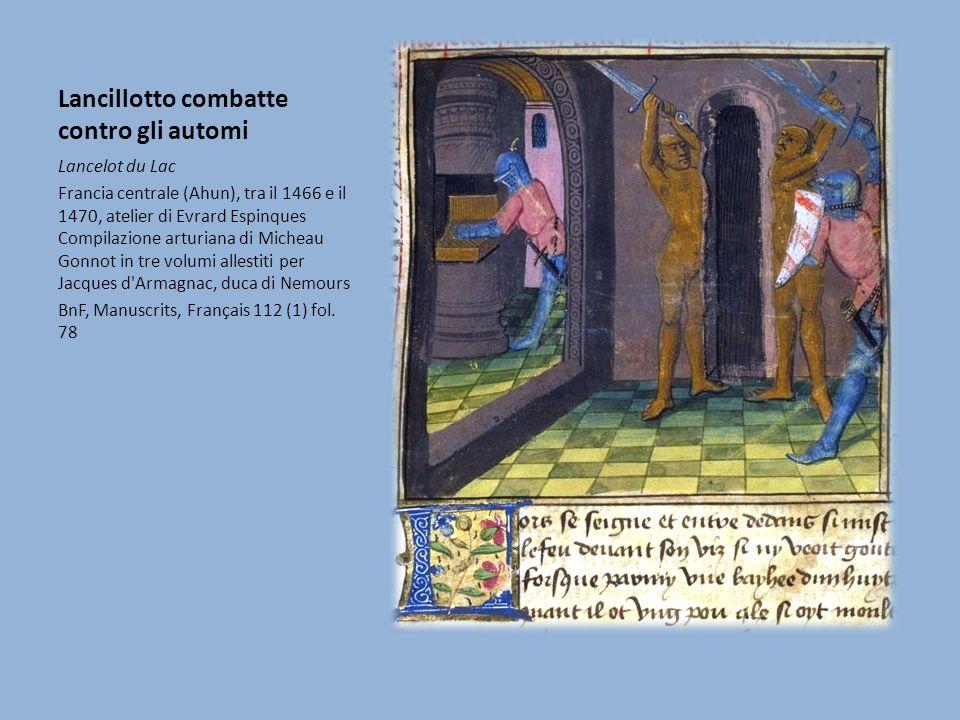 Lancillotto combatte contro gli automi Lancelot du Lac Francia centrale (Ahun), tra il 1466 e il 1470, atelier di Evrard Espinques Compilazione arturi