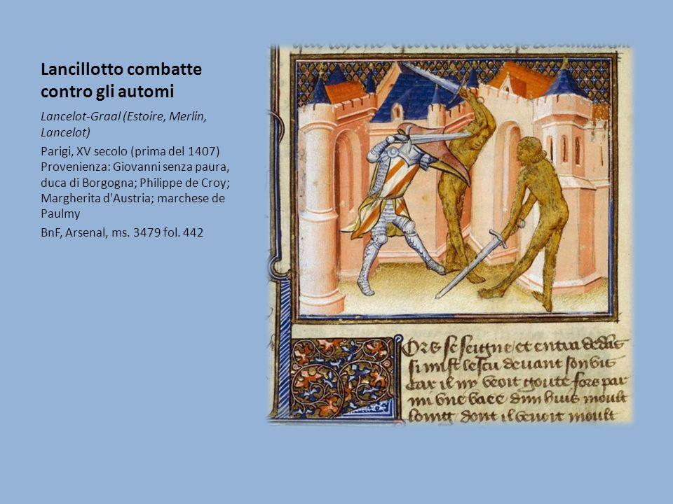 Lancillotto combatte contro gli automi Lancelot-Graal (Estoire, Merlin, Lancelot) Parigi, XV secolo (prima del 1407) Provenienza: Giovanni senza paura