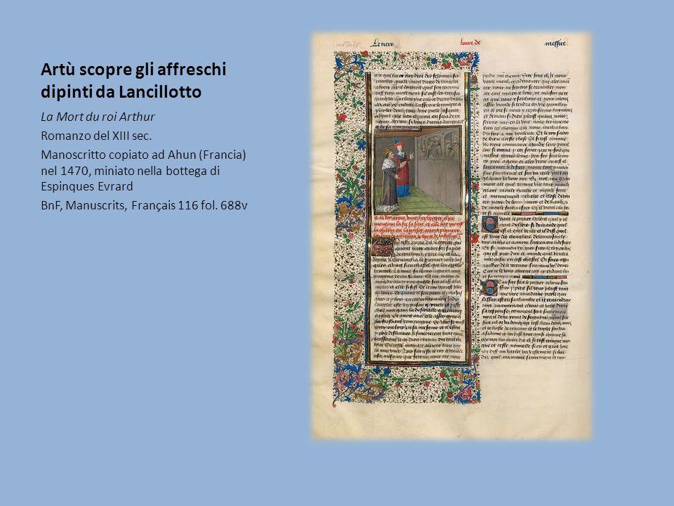 Artù scopre gli affreschi dipinti da Lancillotto La Mort du roi Arthur Romanzo del XIII sec. Manoscritto copiato ad Ahun (Francia) nel 1470, miniato n