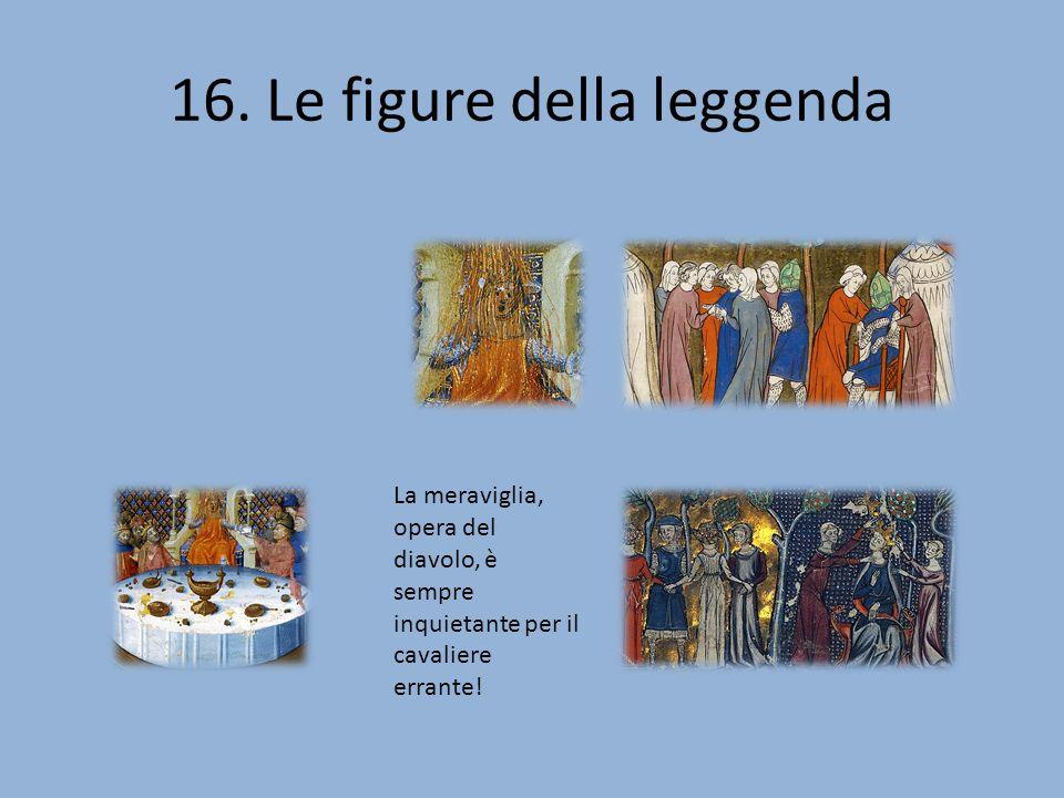 16. Le figure della leggenda La meraviglia, opera del diavolo, è sempre inquietante per il cavaliere errante!
