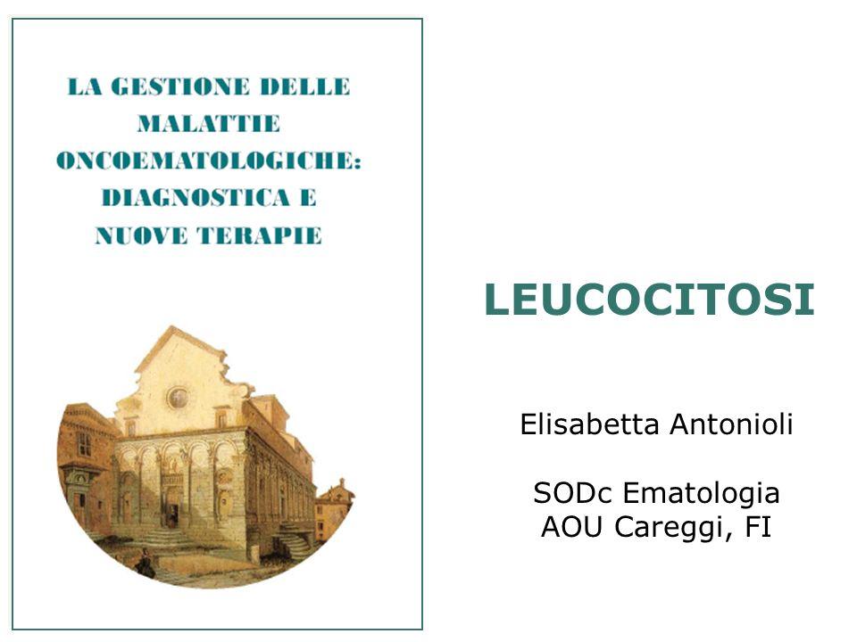 LEUCOCITOSI Elisabetta Antonioli SODc Ematologia AOU Careggi, FI