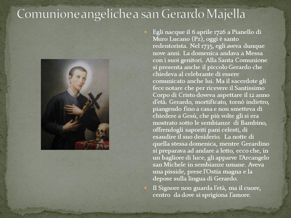 Egli nacque il 6 aprile 1726 a Pianello di Muro Lucano (Pz), oggi è santo redentorista. Nel 1735, egli aveva dunque nove anni. La domenica andava a Me