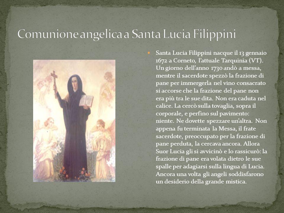 Santa Lucia Filippini nacque il 13 gennaio 1672 a Corneto, lattuale Tarquinia (VT). Un giorno dellanno 1730 andò a messa, mentre il sacerdote spezzò l