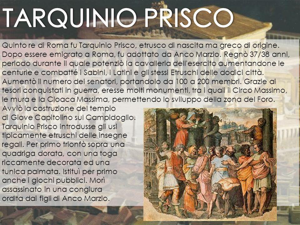 Quinto re di Roma fu Tarquinio Prisco, etrusco di nascita ma greco di origine. Dopo essere emigrato a Roma, fu adottato da Anco Marzio. Regnò 37/38 an