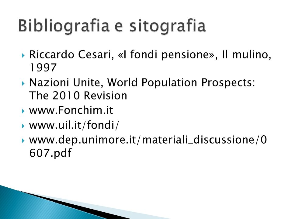Riccardo Cesari, «I fondi pensione», Il mulino, 1997 Nazioni Unite, World Population Prospects: The 2010 Revision www.Fonchim.it www.uil.it/fondi/ www